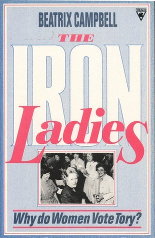 Book cover: The Iron Ladies Why do Women Vote Tory